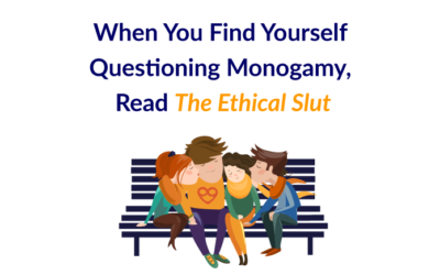 When You Find Yourself Questioning Monogamy, Read The Ethical Slut